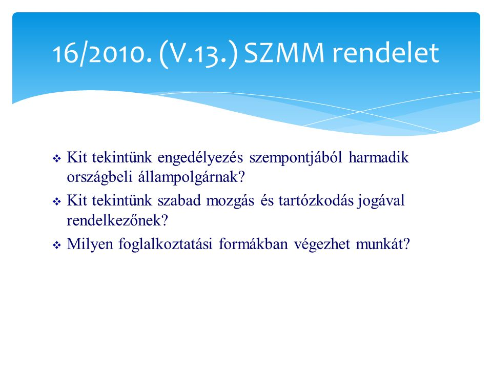 16/2010. (V.13.) SZMM rendelet Kit tekintünk engedélyezés szempontjából harmadik országbeli állampolgárnak