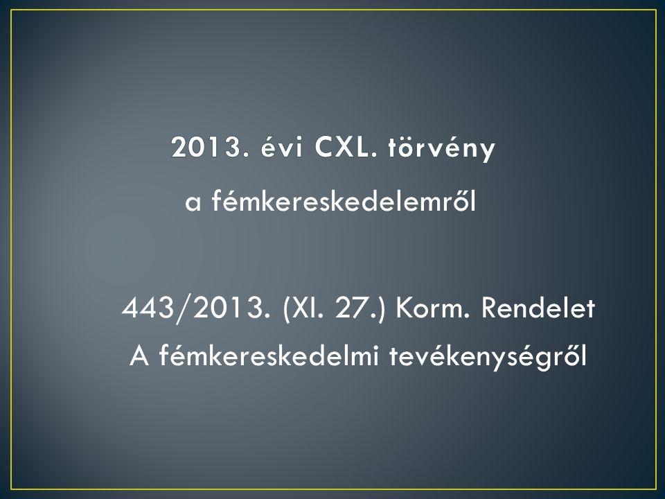 2013. évi CXL. törvény a fémkereskedelemről 443/2013.