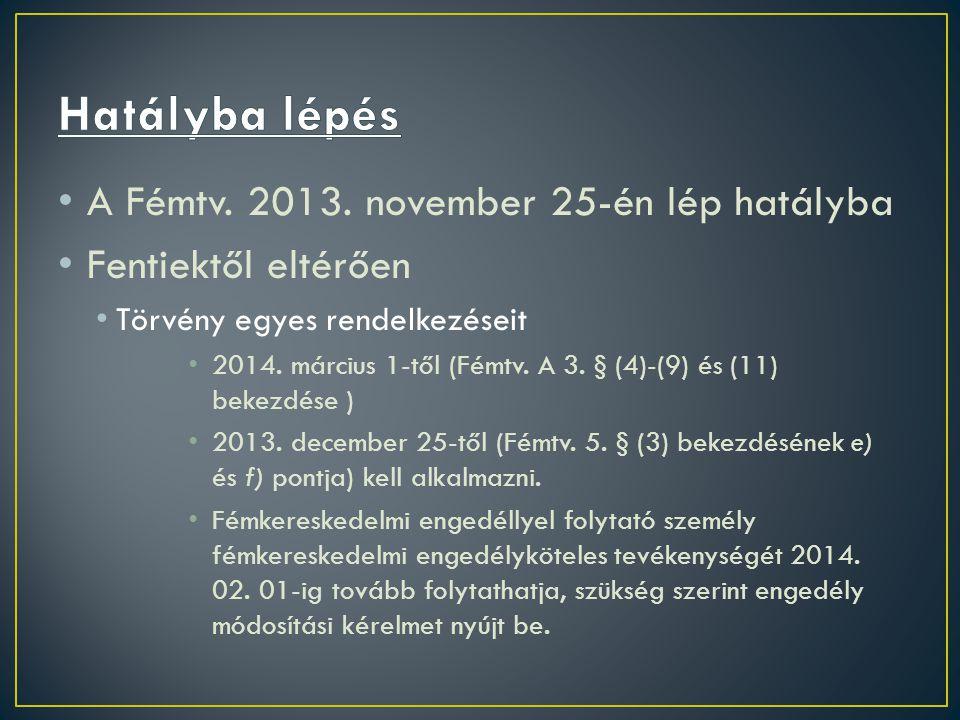 Hatályba lépés A Fémtv. 2013. november 25-én lép hatályba