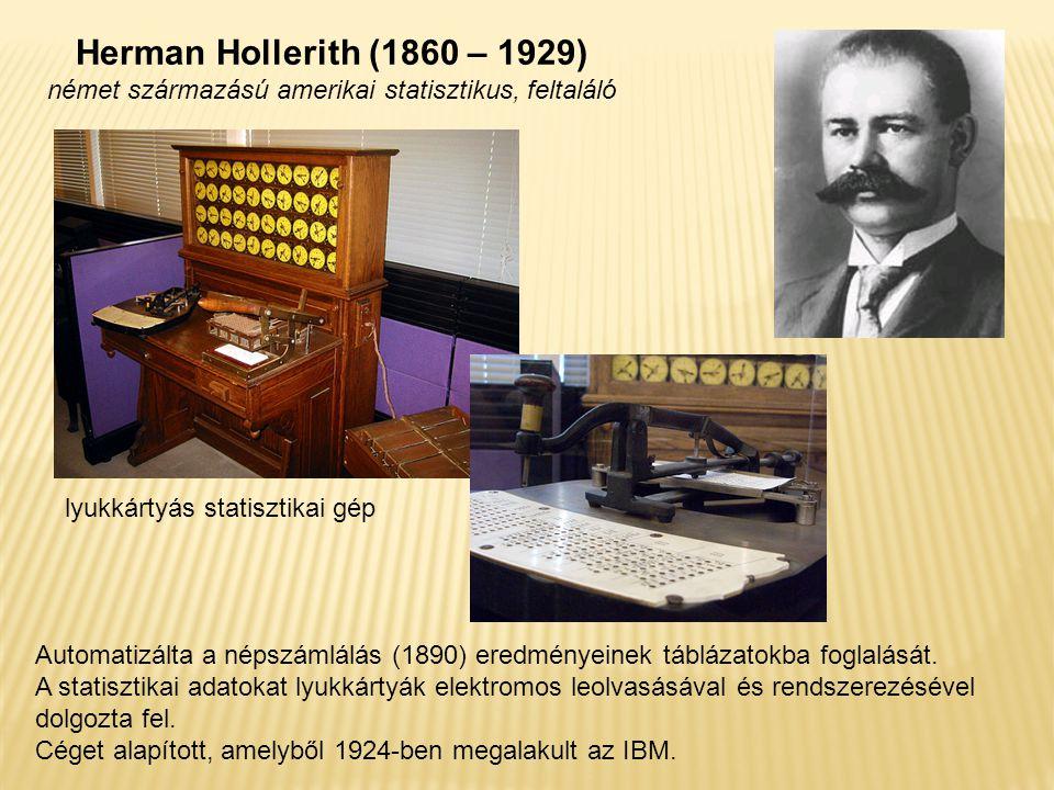 Herman Hollerith (1860 – 1929) német származású amerikai statisztikus, feltaláló