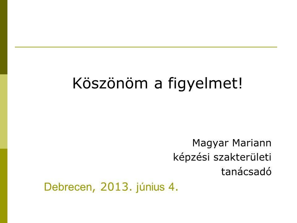Köszönöm a figyelmet! Köszönöm a figyelmet! Debrecen, 2013. június 4.