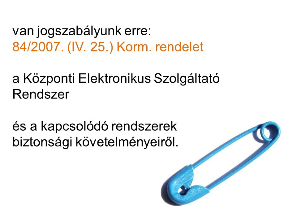 van jogszabályunk erre: 84/2007. (IV. 25.) Korm. rendelet