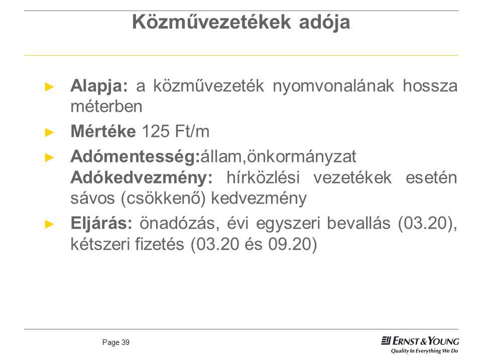 Közművezetékek adója Alapja: a közművezeték nyomvonalának hossza méterben. Mértéke 125 Ft/m.