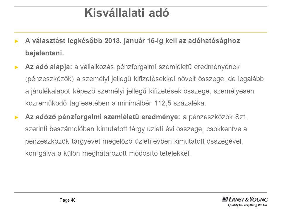 Kisvállalati adó A választást legkésőbb 2013. január 15-ig kell az adóhatósághoz bejelenteni.