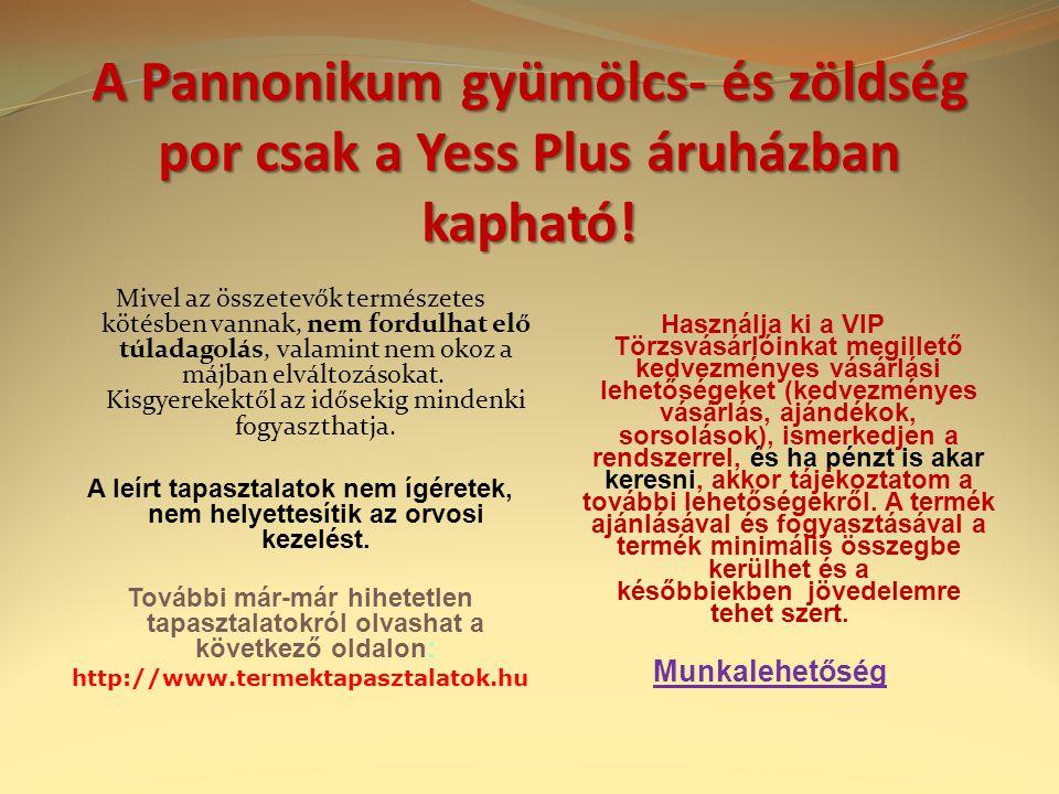 A Pannonikum gyümölcs- és zöldség por csak a Yess Plus áruházban kapható!