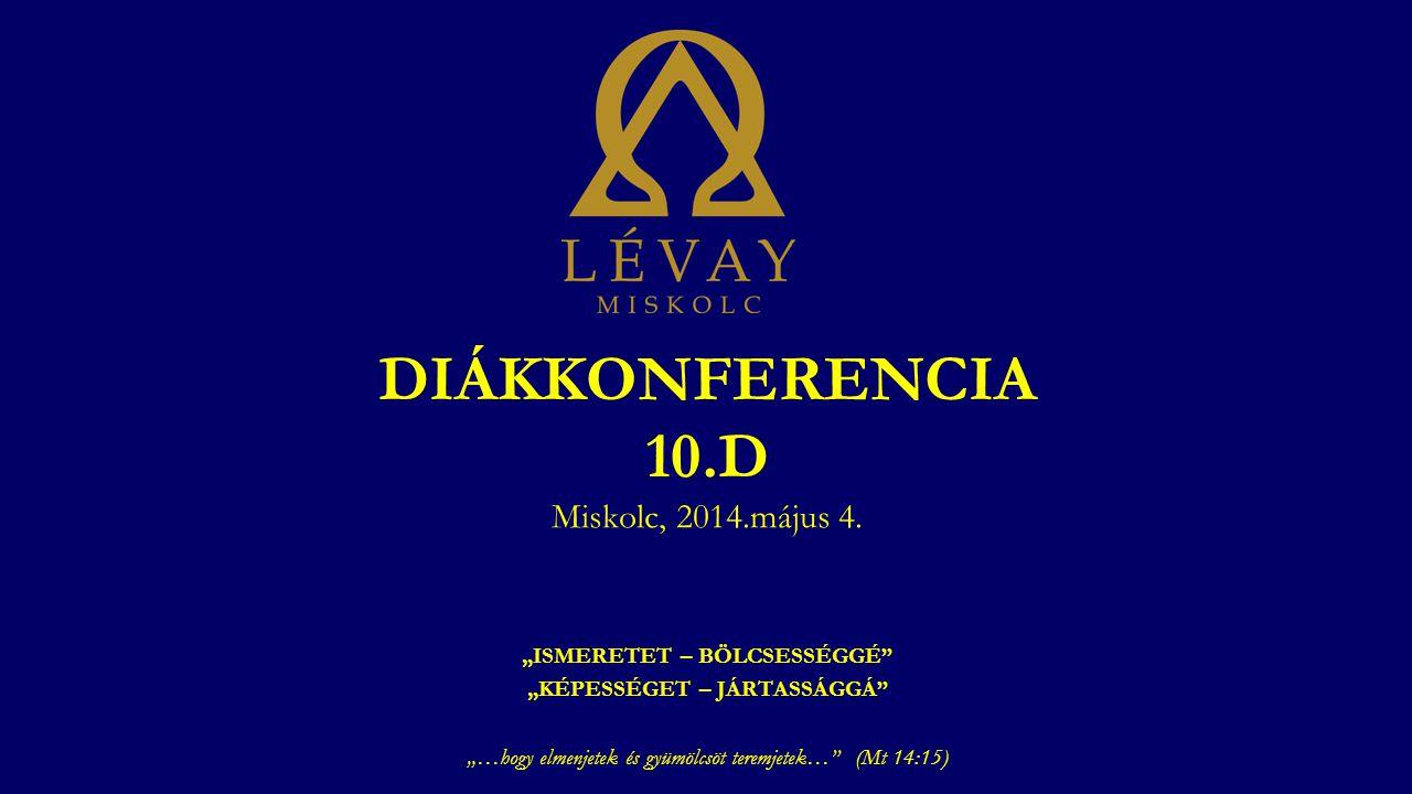 DIÁKKONFERENCIA 10.D Miskolc, 2014.május 4.