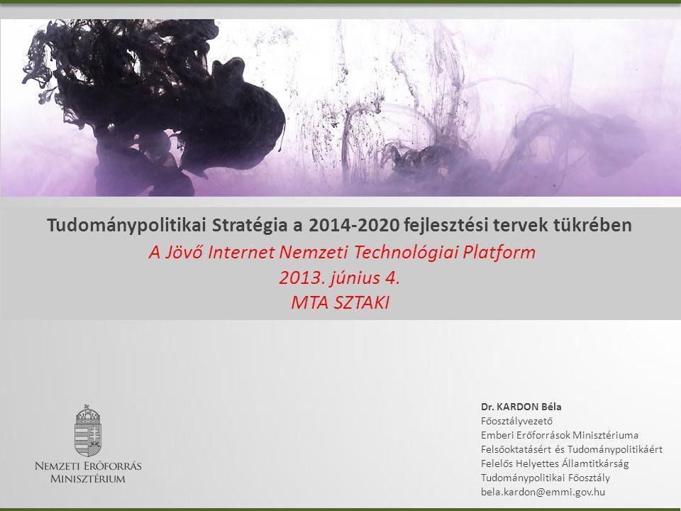 Tudománypolitikai Stratégia a 2014-2020 fejlesztési tervek tükrében A Jövő Internet Nemzeti Technológiai Platform 2013. június 4. MTA SZTAKI