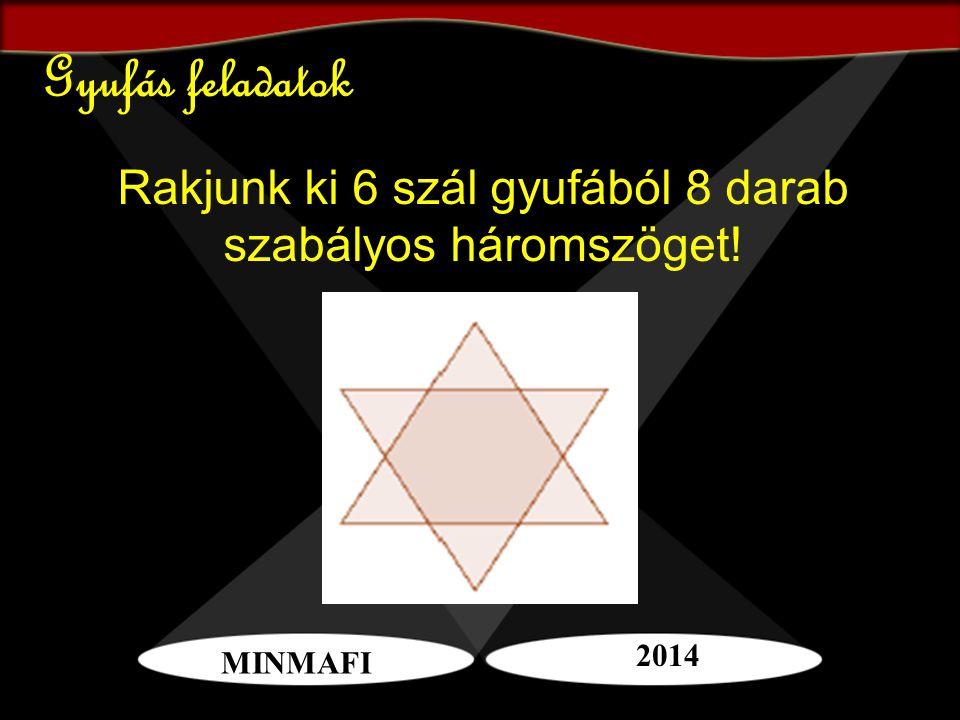 Rakjunk ki 6 szál gyufából 8 darab szabályos háromszöget!