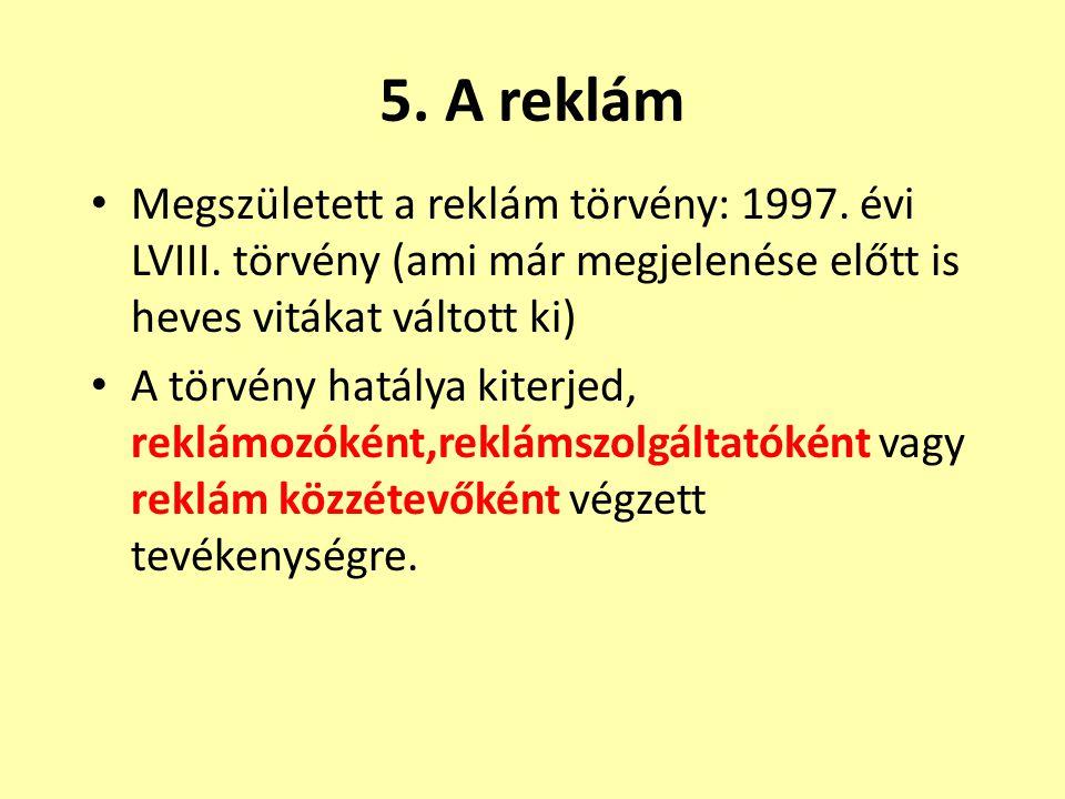 5. A reklám Megszületett a reklám törvény: 1997. évi LVIII. törvény (ami már megjelenése előtt is heves vitákat váltott ki)