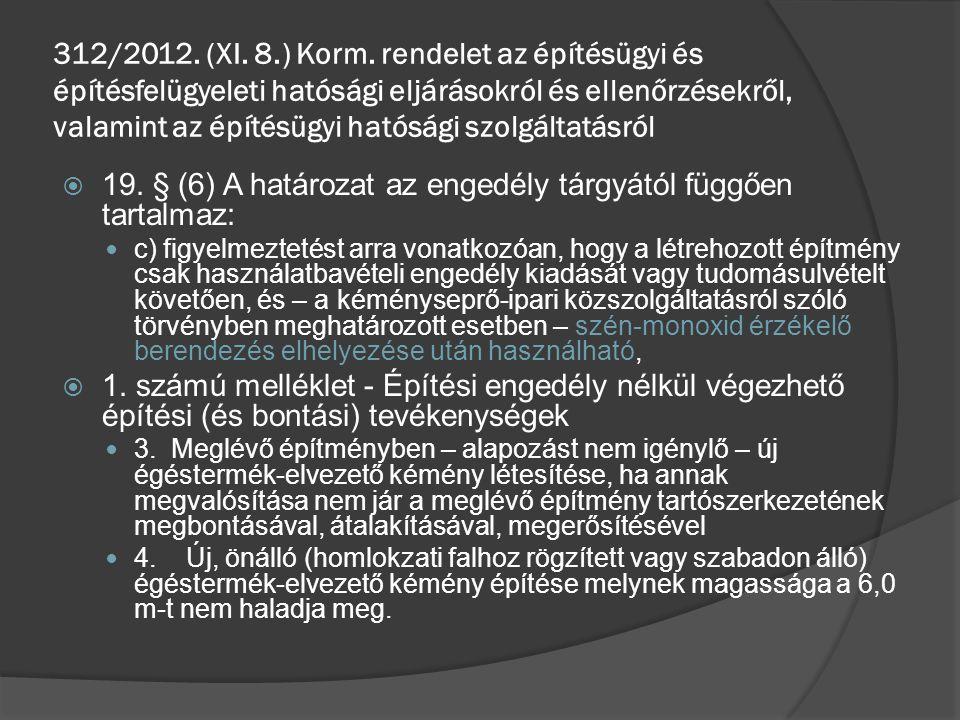 19. § (6) A határozat az engedély tárgyától függően tartalmaz: