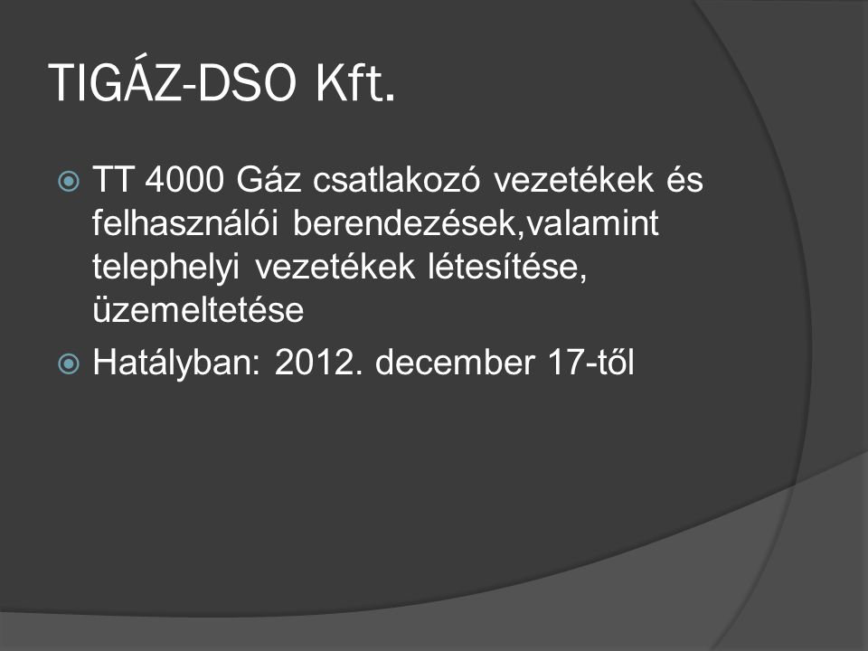 TIGÁZ-DSO Kft. TT 4000 Gáz csatlakozó vezetékek és felhasználói berendezések,valamint telephelyi vezetékek létesítése, üzemeltetése.