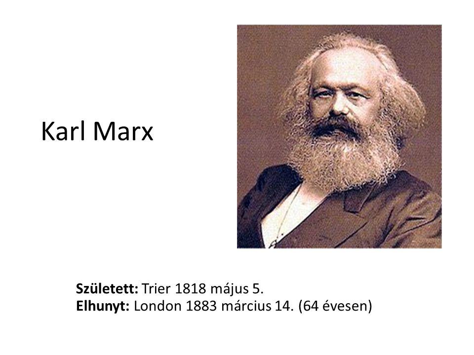 Karl Marx Született: Trier 1818 május 5.