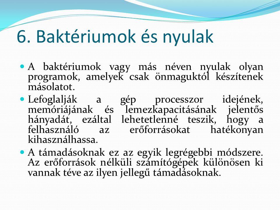 6. Baktériumok és nyulak A baktériumok vagy más néven nyulak olyan programok, amelyek csak önmaguktól készítenek másolatot.
