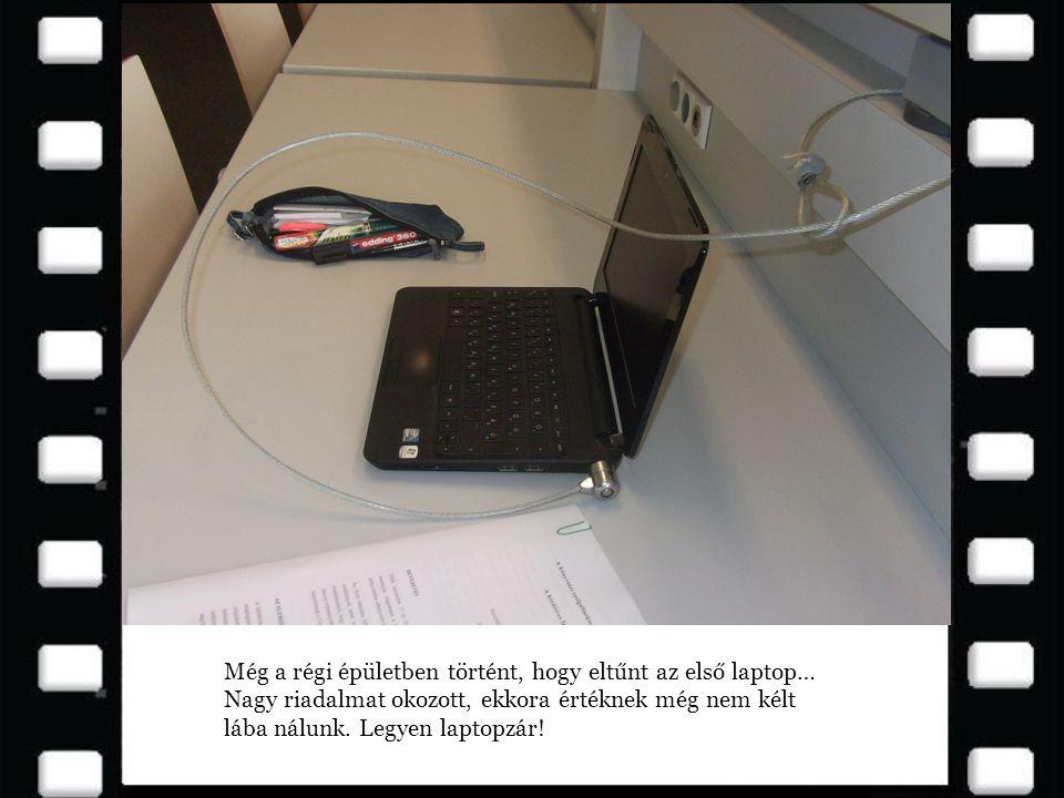 Még a régi épületben történt, hogy eltűnt az első laptop… Nagy riadalmat okozott, ekkora értéknek még nem kélt lába nálunk.