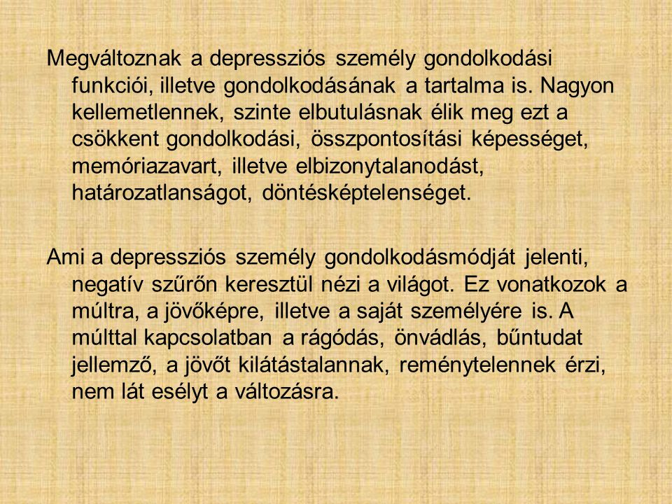 Megváltoznak a depressziós személy gondolkodási funkciói, illetve gondolkodásának a tartalma is.