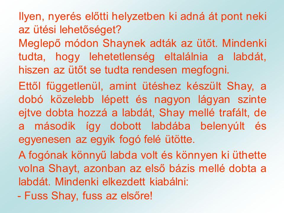- Fuss Shay, fuss az elsőre!