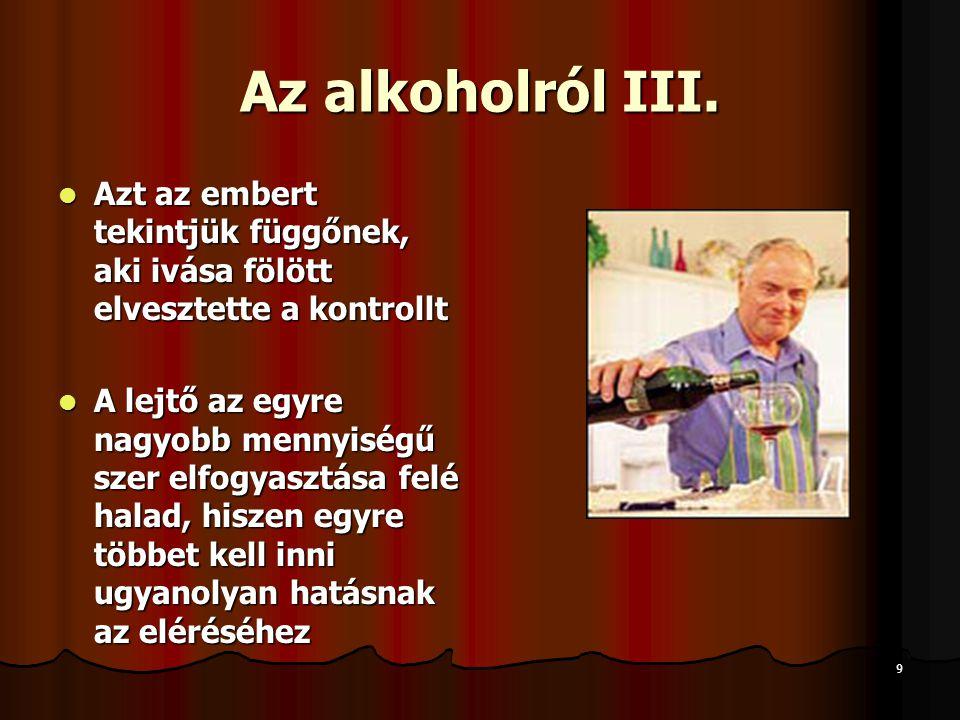 Az alkoholról III. Azt az embert tekintjük függőnek, aki ivása fölött elvesztette a kontrollt.