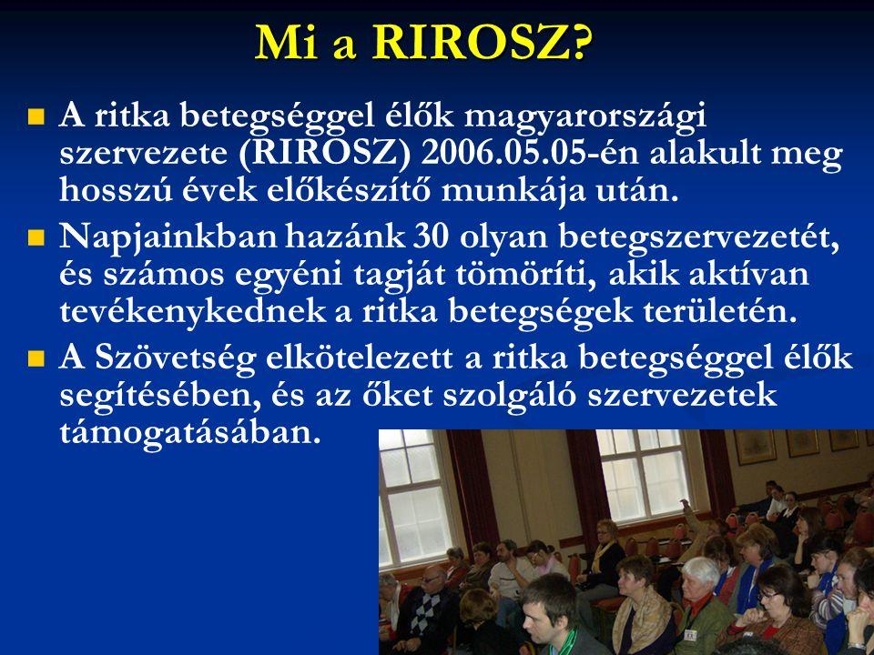 Mi a RIROSZ A ritka betegséggel élők magyarországi szervezete (RIROSZ) 2006.05.05-én alakult meg hosszú évek előkészítő munkája után.
