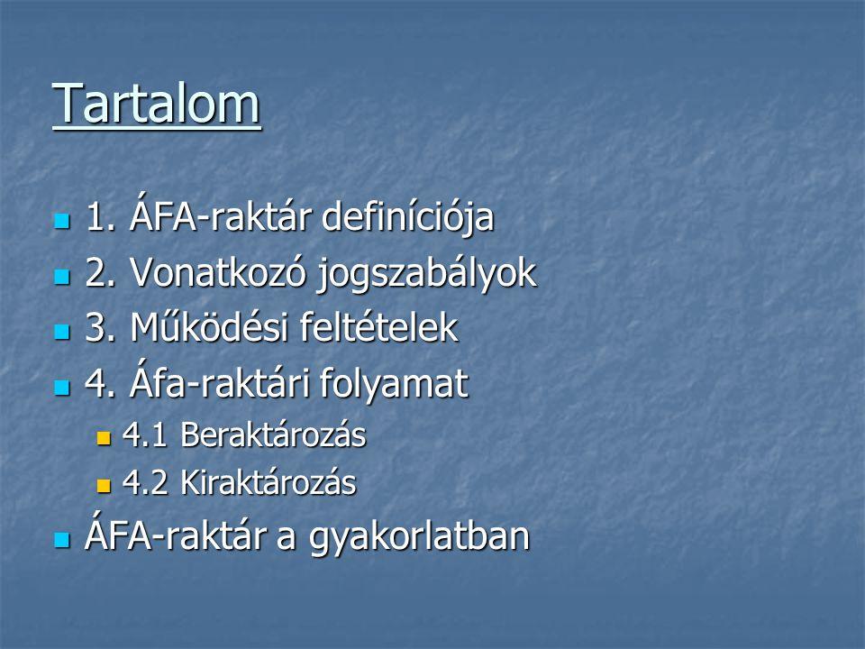 Tartalom 1. ÁFA-raktár definíciója 2. Vonatkozó jogszabályok
