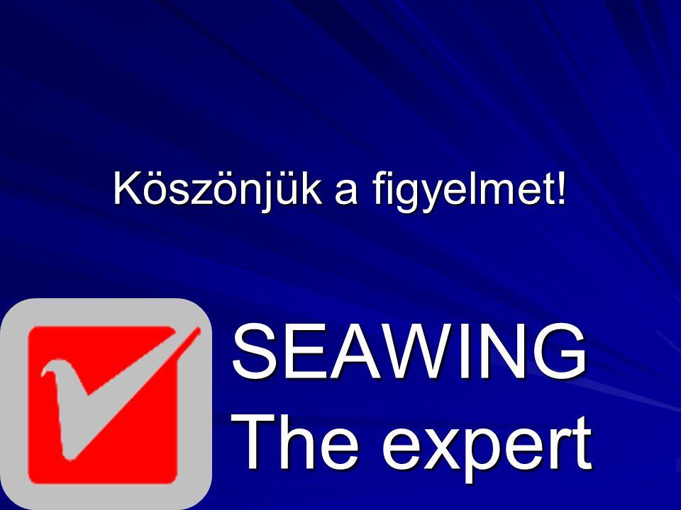 Köszönjük a figyelmet! SEAWING The expert