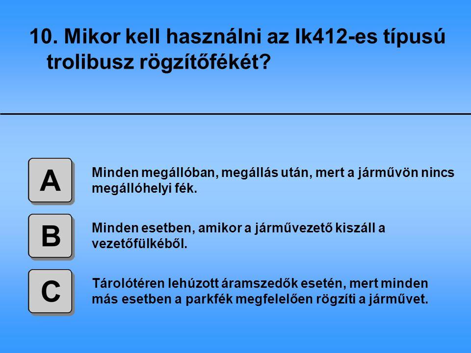 10. Mikor kell használni az Ik412-es típusú trolibusz rögzítőfékét