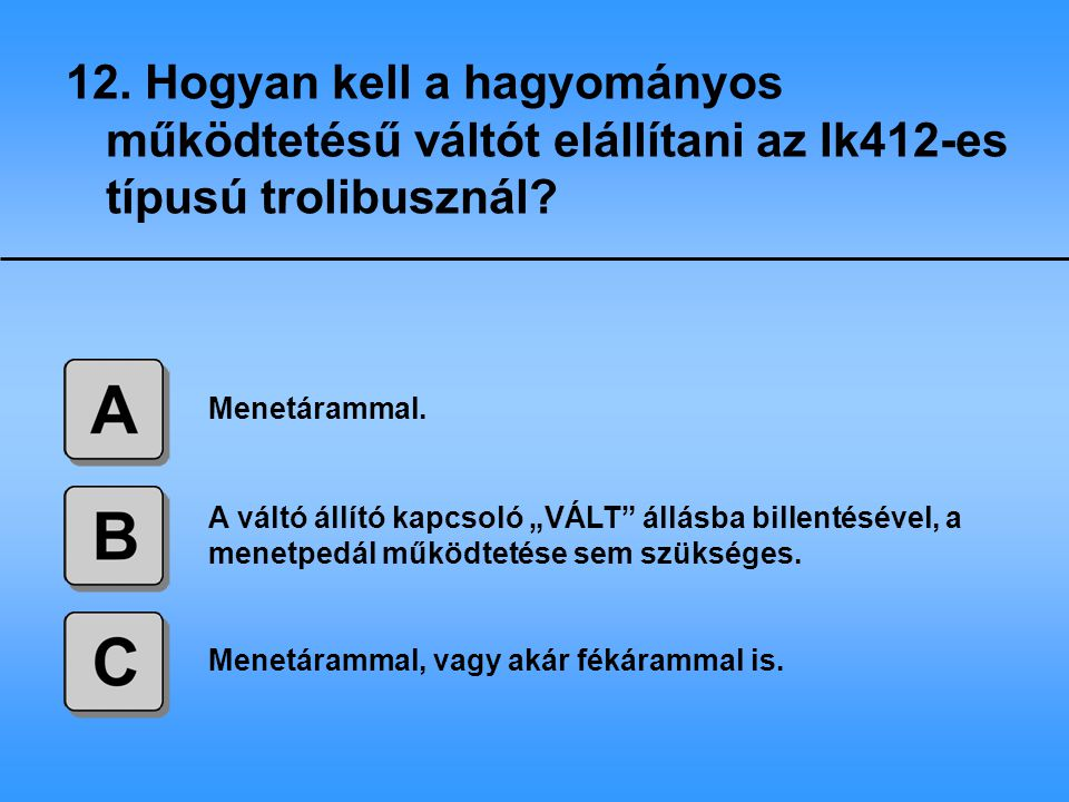 12. Hogyan kell a hagyományos működtetésű váltót elállítani az Ik412-es típusú trolibusznál