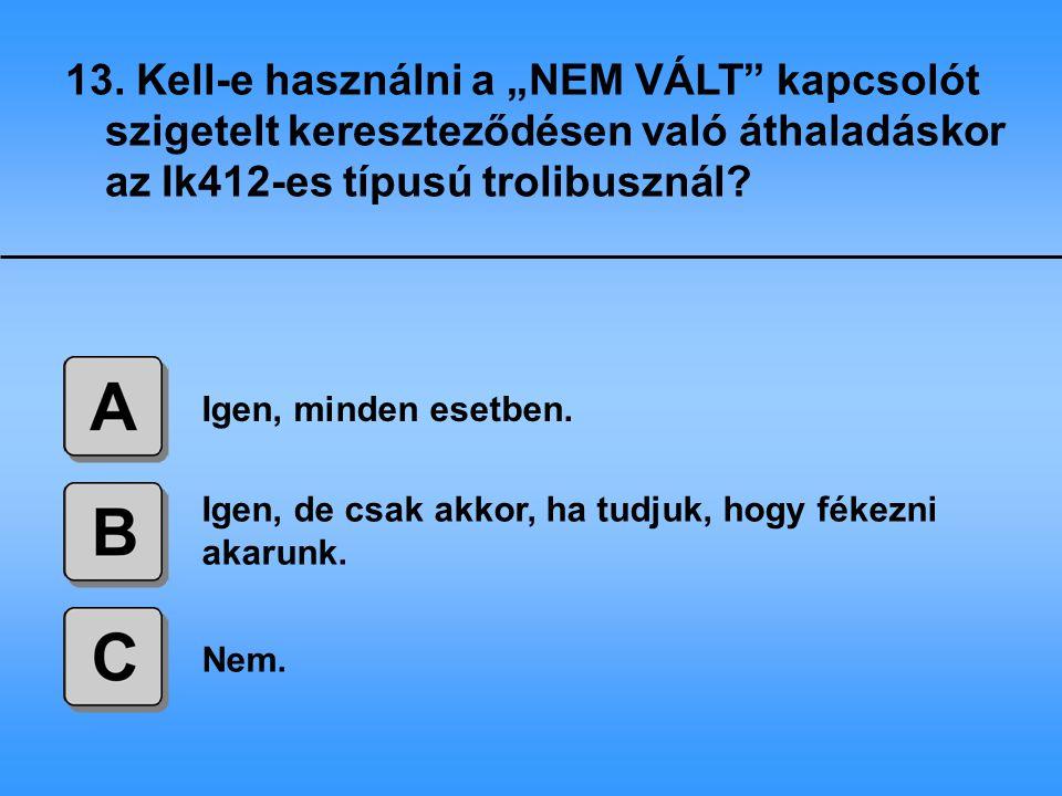 """13. Kell-e használni a """"NEM VÁLT kapcsolót szigetelt kereszteződésen való áthaladáskor az Ik412-es típusú trolibusznál"""