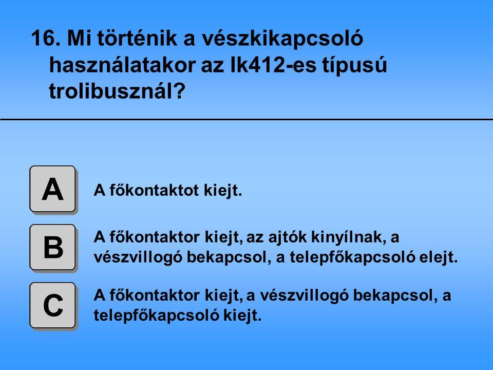16. Mi történik a vészkikapcsoló használatakor az Ik412-es típusú trolibusznál