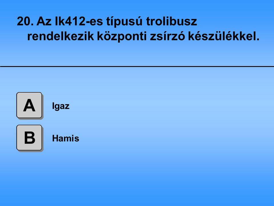 20. Az Ik412-es típusú trolibusz rendelkezik központi zsírzó készülékkel.