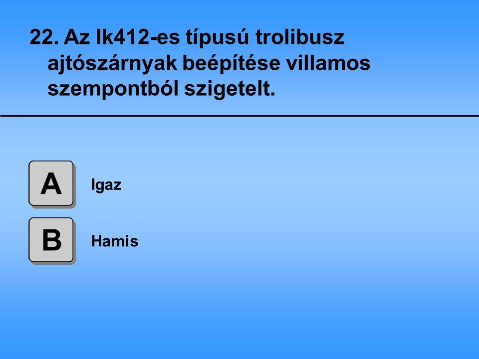 22. Az Ik412-es típusú trolibusz ajtószárnyak beépítése villamos szempontból szigetelt.