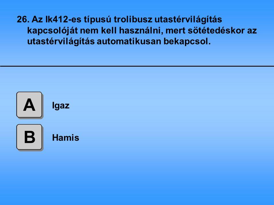 26. Az Ik412-es típusú trolibusz utastérvilágítás kapcsolóját nem kell használni, mert sötétedéskor az utastérvilágítás automatikusan bekapcsol.