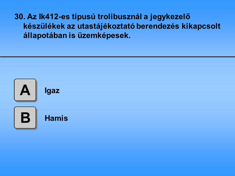 30. Az Ik412-es típusú trolibusznál a jegykezelő készülékek az utastájékoztató berendezés kikapcsolt állapotában is üzemképesek.