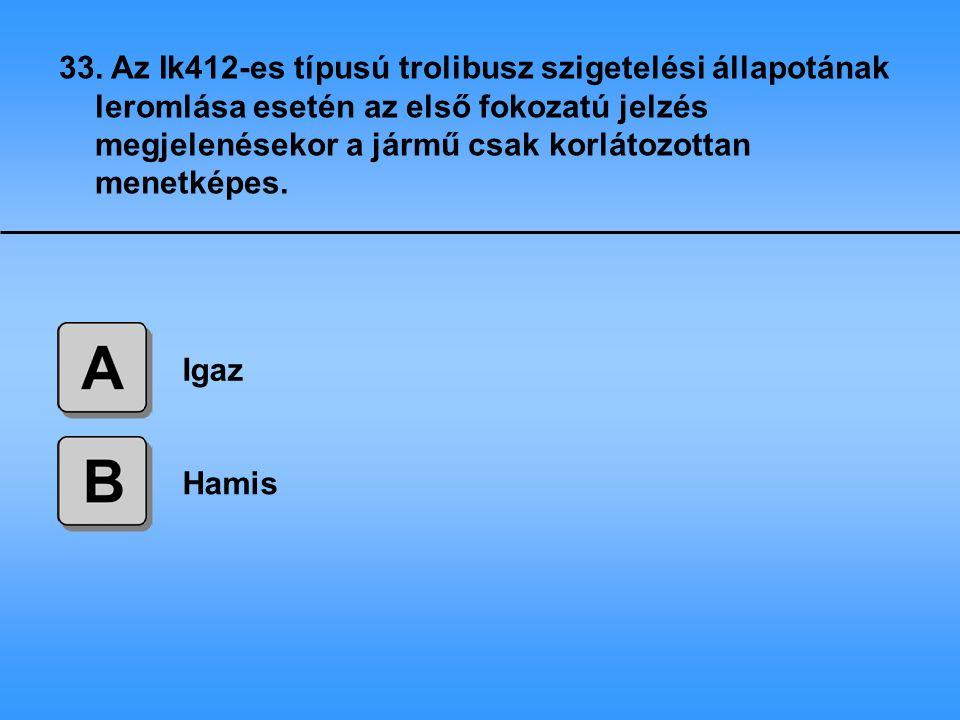 33. Az Ik412-es típusú trolibusz szigetelési állapotának leromlása esetén az első fokozatú jelzés megjelenésekor a jármű csak korlátozottan menetképes.
