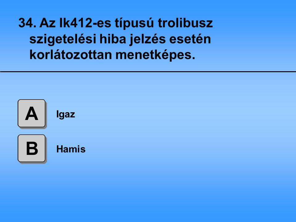 34. Az Ik412-es típusú trolibusz szigetelési hiba jelzés esetén korlátozottan menetképes.