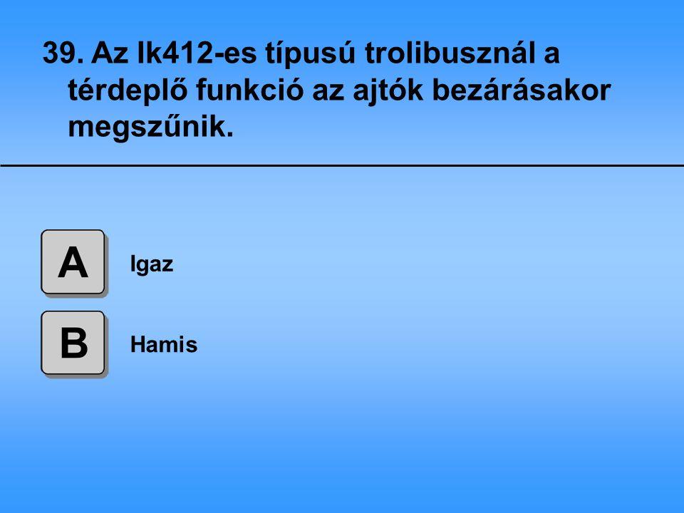 39. Az Ik412-es típusú trolibusznál a térdeplő funkció az ajtók bezárásakor megszűnik.