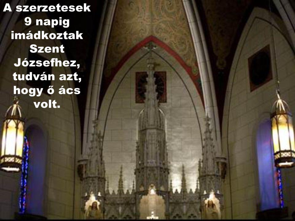 A szerzetesek 9 napig imádkoztak Szent Józsefhez, tudván azt, hogy ő ács volt.