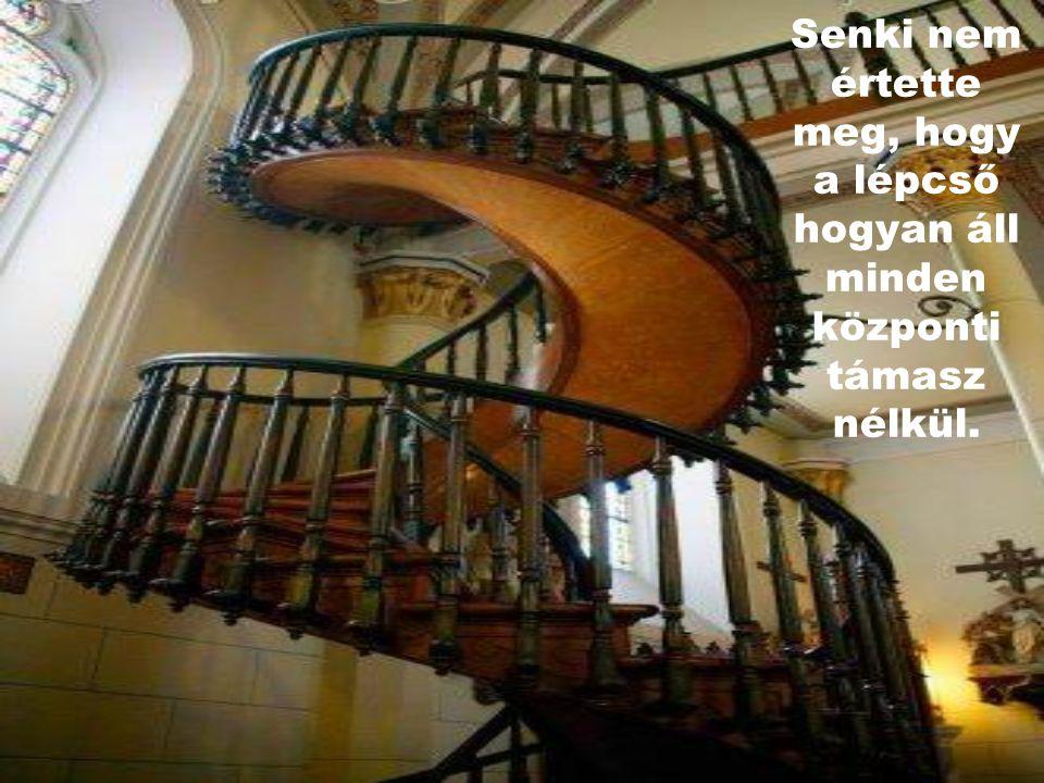 Senki nem értette meg, hogy a lépcső hogyan áll minden központi támasz nélkül.