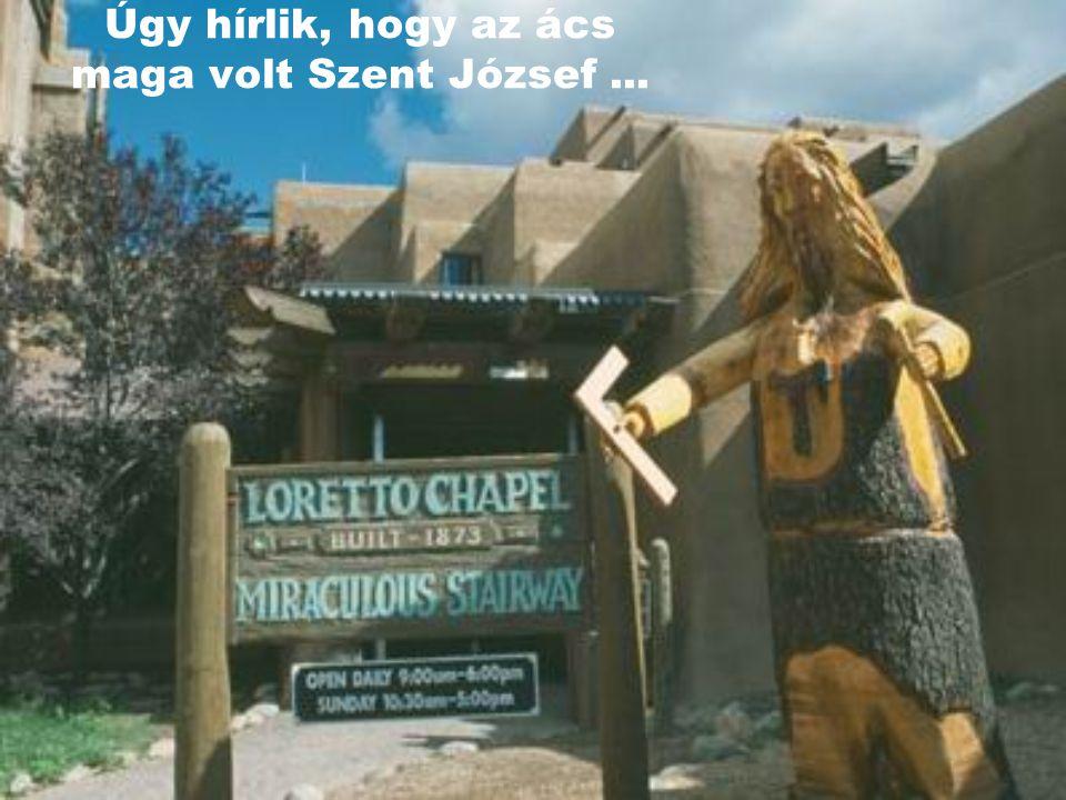 Úgy hírlik, hogy az ács maga volt Szent József ...
