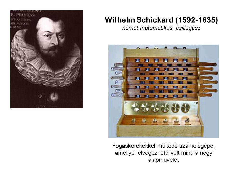 Wilhelm Schickard (1592-1635) német matematikus, csillagász