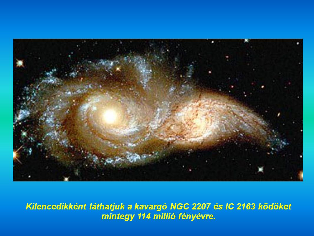 Kilencedikként láthatjuk a kavargó NGC 2207 és IC 2163 ködöket mintegy 114 millió fényévre.