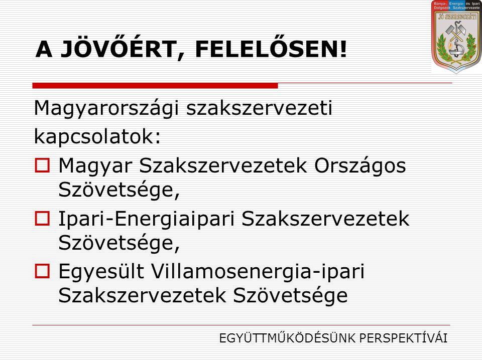 A JÖVŐÉRT, FELELŐSEN! Magyarországi szakszervezeti kapcsolatok: