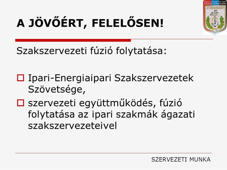 A JÖVŐÉRT, FELELŐSEN! Szakszervezeti fúzió folytatása: