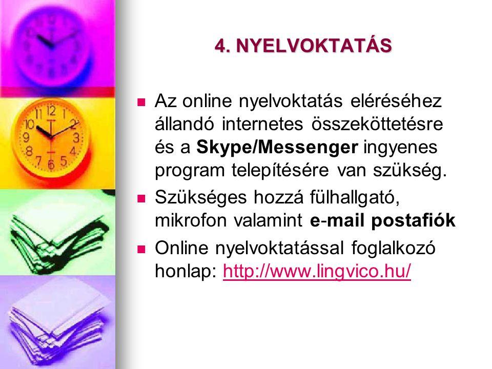 4. NYELVOKTATÁS Az online nyelvoktatás eléréséhez állandó internetes összeköttetésre és a Skype/Messenger ingyenes program telepítésére van szükség.