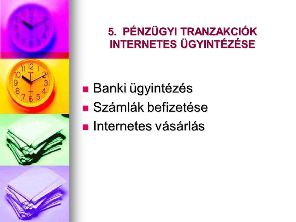 5. PÉNZÜGYI TRANZAKCIÓK INTERNETES ÜGYINTÉZÉSE
