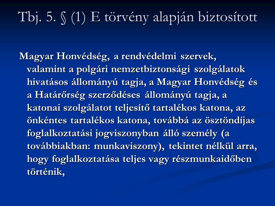 Tbj. 5. § (1) E törvény alapján biztosított