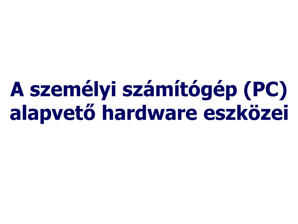 A személyi számítógép (PC) alapvető hardware eszközei