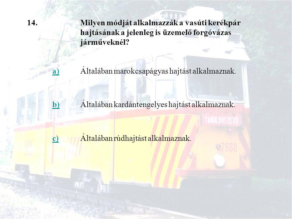 14. Milyen módját alkalmazzák a vasúti kerékpár hajtásának a jelenleg is üzemelő forgóvázas járműveknél