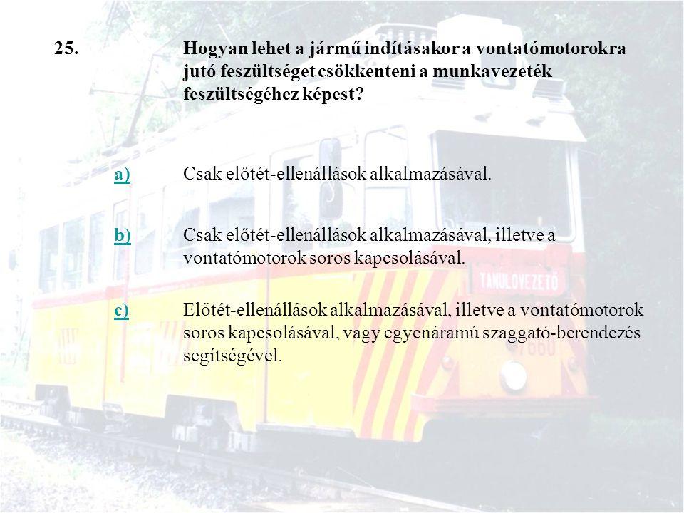 25. Hogyan lehet a jármű indításakor a vontatómotorokra jutó feszültséget csökkenteni a munkavezeték feszültségéhez képest