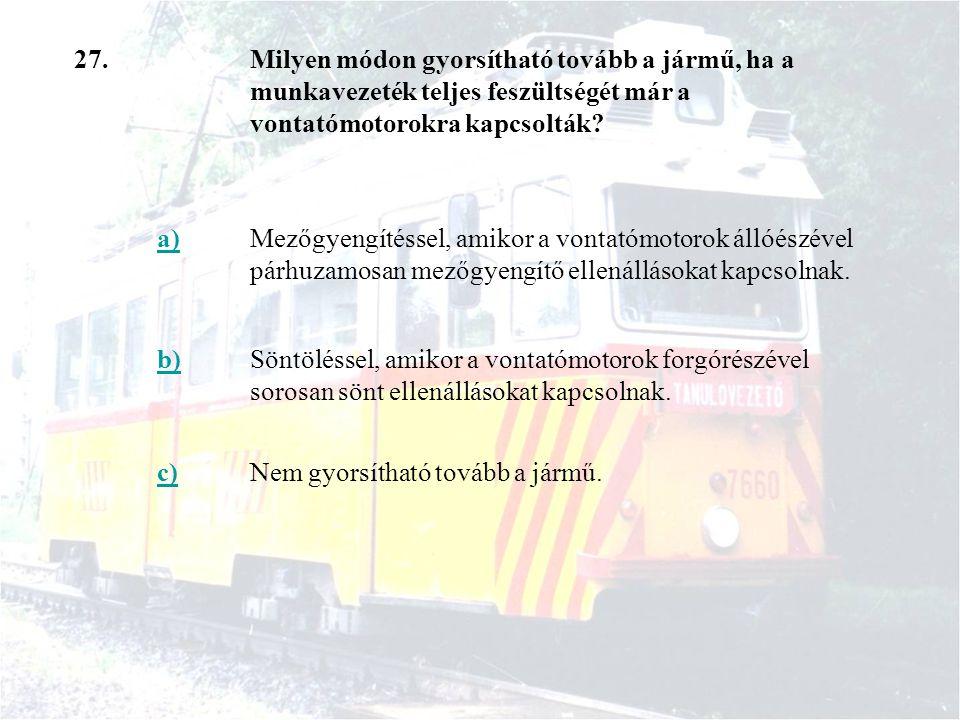 27. Milyen módon gyorsítható tovább a jármű, ha a munkavezeték teljes feszültségét már a vontatómotorokra kapcsolták
