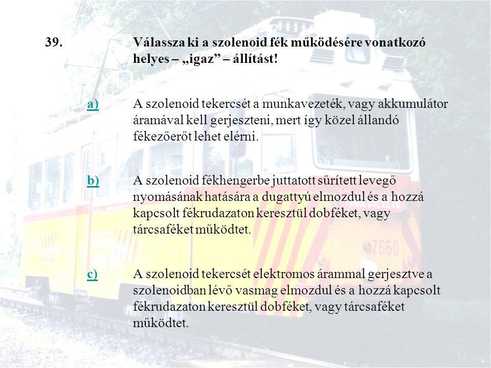 """39. Válassza ki a szolenoid fék működésére vonatkozó helyes – """"igaz – állítást! a)"""